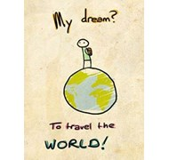 My dream? To travel the WORLD! - What's on YOUR bu